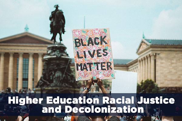 Higher Education, Racial Justice, and Decolonization.